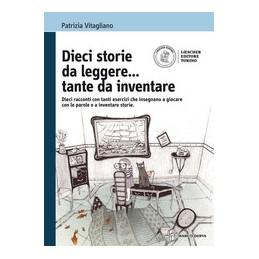 DIECI-STORIE-LEGGERETANTE-INVENTARE-DIECI-RACCONTI-CON-TANTI-ESERCIZI-CHE-INSEGNANO-GIOCA