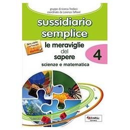 SUSSIDIARIO-SEMPLICE-LE-MERAVIGLIE-DEL-SAPERE-MATEMATICA--SCIENZE-Vol