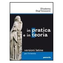 in-pratica-e-in-teoria-versioni-latine-per-il-triennio-vol-u