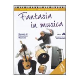 FANTASIA-MUSICA-IMPARARE-FACENDO---LABORATORIO-CON-DI-BASI-Vol