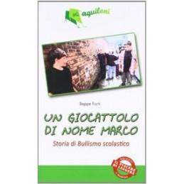 GIOCATTOLO-NOME-MARCO-STORIA-TRISTE-ORDINARIO-BULLISMO-SCOLASTICO-Vol