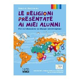 RELIGIONI-PRESENTATE-MIEI-ALUNNI--VOL-UNICO-MISTO-VOLUME-UNICO-Vol