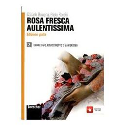 ROSA-FRESCA-AULENTISSIMA-GIALLA-UMANESIMO-RINASCIMENTO-MANIERISMO-VOL